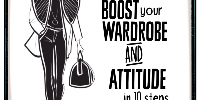 Boost your Wardrobe and Attitude in 10 Steps