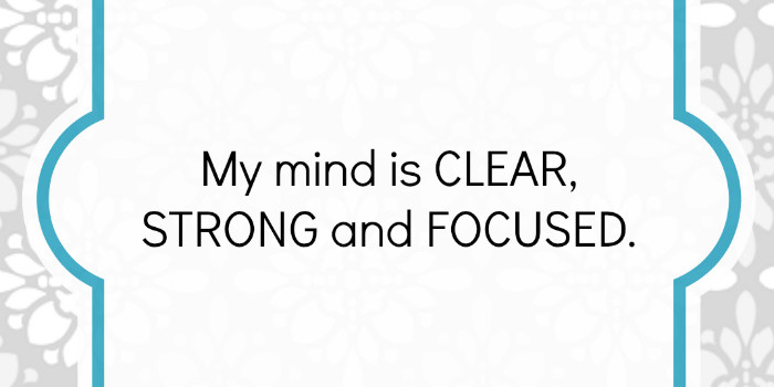 Affirmation: My Mind is Clear, Strong and Focused