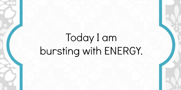 Affirmation: Today I am Bursting with Energy